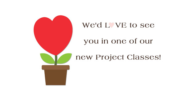 We'd love to see you in one of our new Project Classes!