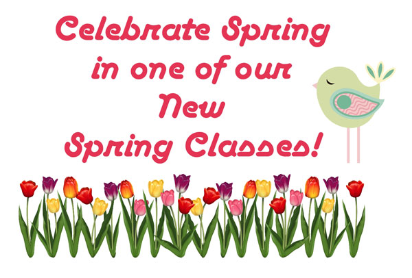 Celebrate Spring in one of our new Spring classes!