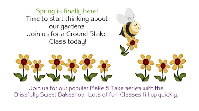 Join us for a Ground Stake Class and/or a Make & Take Class today.